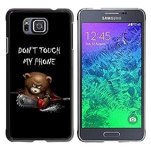 Be Good Phone Accessory // Dura Cáscara cubierta Protectora Caso Carcasa Funda de Protección para Samsung GALAXY ALPHA G850 // Funny Don'T Touch My Phone Bear