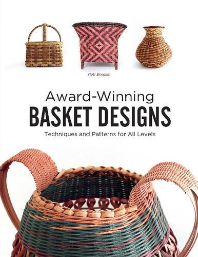 Award-Winning Basket Designs: Techniques and Patterns for All Levels (Baskets By Design)