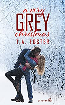 A Very Grey Christmas (Kissing Eden Book 3) by [Foster, T.A.]