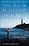 The Moon Pulled up an Acre of Bass, Peter Kaminsky, 0786886587