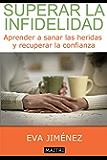 Superar la infidelidad: aprender a sanar las heridas y recuperar la confianza: Claves para sanar las heridas y recuperar la confianza