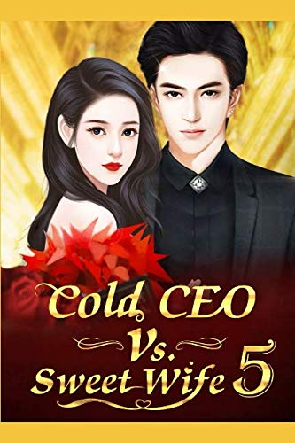 Cold CEO Vs. Sweet Wife 5: The Absolutely Unconditional Love (Cold CEO Vs. Sweet Wife Series)