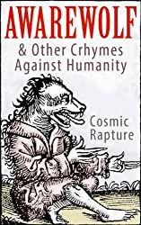 Awarewolf & Other Crhymes Against Humanity (Vot could be Verse?): A spasm of 49 vitriolic verses, hellacious haiku, pustulent poems, satanic sonnets and odious odes.