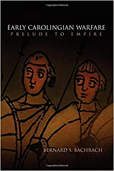 Book Early Carolingian Warfare: Prelude to Empire (The Middle Ages Series) by Bernard S. Bachrach (2011-03-08)