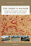 Front cover for the book The Dukes Manor: Georgian Hartington and Buxton Under The Dukes of Devonshire by Lindsey Porter