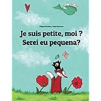 Je suis petite, moi ? Serei eu pequena?: Un livre d'images pour les enfants (Edition bilingue français-portugais)