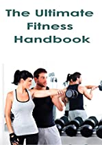 THE ULTIMATE FITNESS HANDBOOK: MAXIMUM FITNESS WITH OVER 100 HIGH INTENSITY INTERVAL TRAINING WORKOUT PLANS