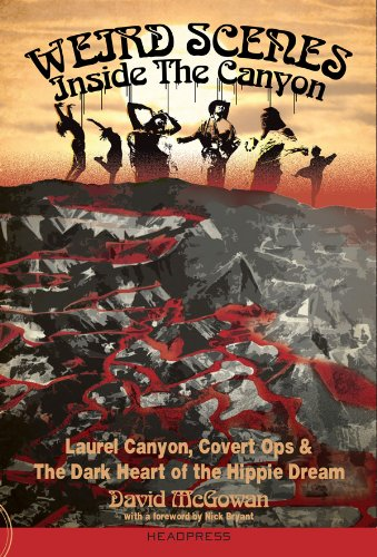 Weird Scenes Inside The Canyon: Laurel Canyon, Covert Ops & The Dark Heart Of The Hippie Dream (Rock Hippie)