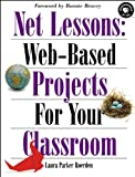 Net Lessons : Web-Based Projects for Classroom, Roerden, Laura Parker, 1565922913
