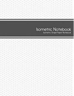 Isometric Notebook: Isometric Graph Paper Notebook: (1/4 Inch Equilateral  Triangle |