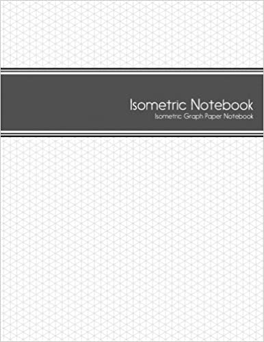 Isometric Notebook: Isometric Graph Paper Notebook: (1/4 Inch Equilateral  Triangle | 125 Pages | 8.5 X 11 ): Isometric Journals: 9781542984362:  Amazon.com: ...