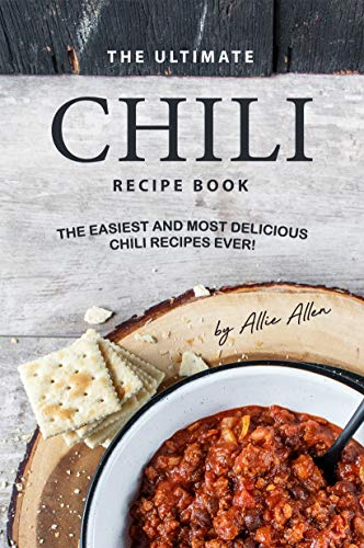 The Ultimate Chili Recipe Book: The Easiest and Most Delicious Chili Recipes Ever!