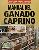 Manual del ganado caprino/ Goats Manual: Una guia paso a paso/ Step by Step Guide (Como hacer bien y facilmente / How to Do it Right and Easy) (Spanish Edition)