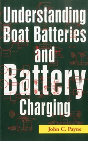 understanding boat batteries and battery charging john c payne rh amazon com