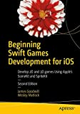 Beginning Swift Games Development for iOS: Develop 2D and 3D games Using Apple's SceneKit and SpriteKit