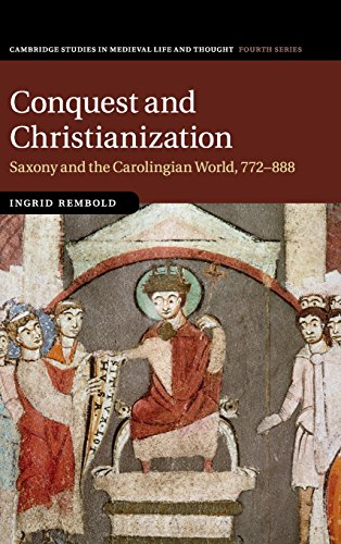 Saxony Series - Conquest and Christianization: Saxony and the Carolingian World, 772-888 (Cambridge Studies in Medieval Life and Thought: Fourth Series)
