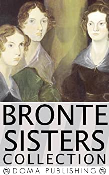 The Bronte Sisters Collection, Charlotte, Emily, Anne: 14 Works, Jane Eyre, Villette, Agnes Grey, The Tenant of Wildfell Hall, The Professor, Shirley, MORE by [Bronte, Charlotte, Bronte, Emily, Bronte, Anne, Doma Publishing House]