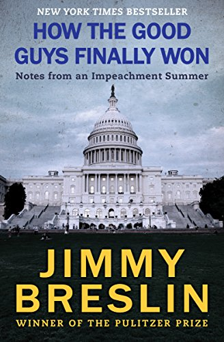 How the Good Guys Finally Won: Notes from an Impeachment Summer (Biggest News Stories Of The 20th Century)