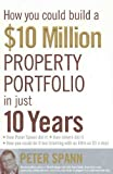 How You Could Build a $10 Million Property Portfolio in Just 10 Years, Peter Spann, 073227429X