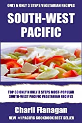 Top 30 Only N Only 3 Steps SOUTH-WEST PACIFIC VEGETARIAN Recipes For Everyone - Volume No. 1 (English Edition)