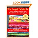 The Frugal Fabriholic: Your 12-Step Plan to Saving More Cash for Your Quilting Stash