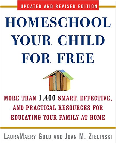 (Homeschool Your Child for Free: More Than 1,400 Smart, Effective, and Practical Resources for Educating Your Family at Home )