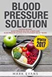 Blood Pressure Solution: Solution - 2 Manuscripts - The Ultimate Guide to Naturally Lowering High Blood Pressure and Reducing Hypertension & 54 ... Recipes