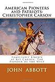 American Pioneers and Patriots: Christopher Carson, John Abbott, 1456597124