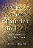 The Last Tourist in Iran, Nicholas Hagger, 1846940761