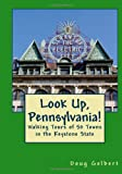 Look up, Pennsylvania! Walking Tours of 50 Towns in the Keystone State, Doug Gelbert, 0982575424