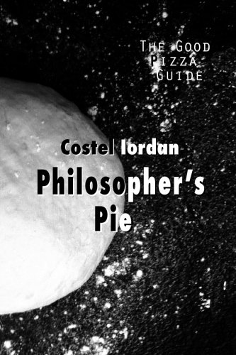Philosopher's Pie: The Good Pizza Guide by Costel Iordan