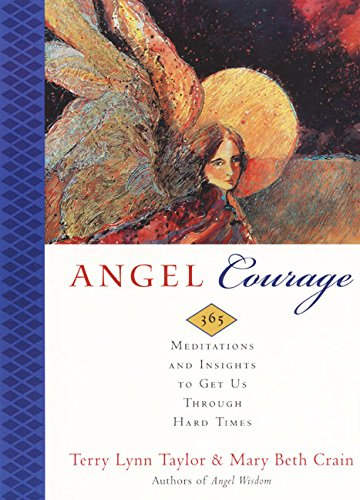 Angel Courage: 365 Meditations and Insights to Get