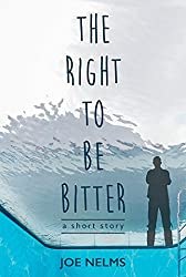 The Right To Be Bitter: A Short Story