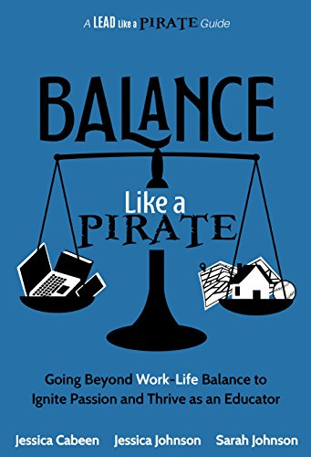 Passion Pirate - Balance Like a Pirate: Going Beyond Work-Life Balance to Ignite Passion and Thrive as an Educator (A Lead Like a PIRATE Guide)