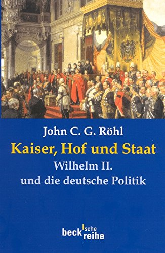 Kaiser, Hof und Staat. Wilhelm II. und die deutsche Politik