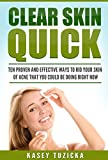 Clear Skin Quick: Ten proven and effective ways to rid your skin of acne you could be doin right now