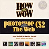 How to Wow Photoshop CS2 for the Web, Jan Kabili and Colin Smith, 0321393945