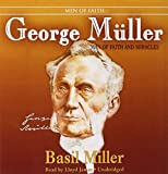 George Muller: Man of Faith and Miracles (The Men and Women of Faith Series)