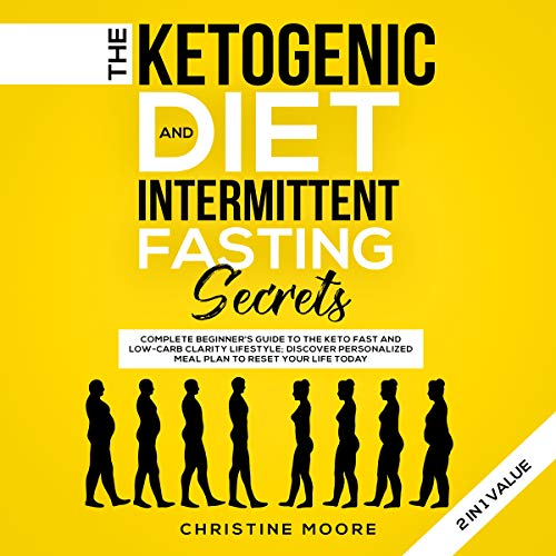 The Ketogenic Diet and Intermittent Fasting Secrets 2 in 1 Value: Complete Beginner's Guide to the Keto Fast and Low-Carb Clarity Lifestyle; Discover Personalized Meal Plan to Reset your Life - Reset Shake Weight Loss Metabolic