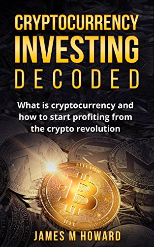 100 best cryptocurrency investing ebooks of all time bookauthority book cover of james howard cryptocurrency investing decoded what is cryptocurrency and how to malvernweather Choice Image