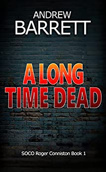 A Long Time Dead: A gripping CSI crime thriller (SOCO Roger Conniston Book 1) by [Barrett, Andrew]