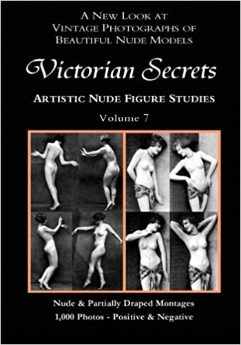 Victorian Secrets, Volume 7: Artistic Nude Figure Studies: A New Look at Vintage Photographs of Beautiful Nude Models