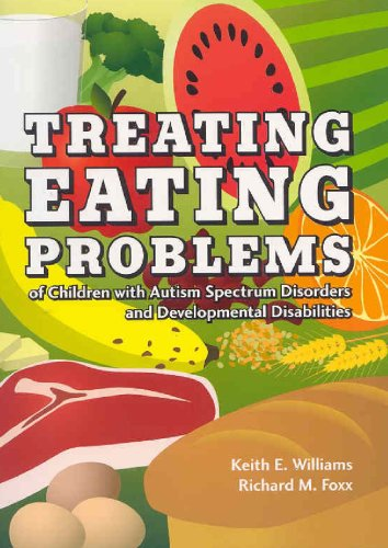 Treating Eating Problems of Children W/ Autism Spectrum Disorders and Developmental Disabilities: Interventions for Professionals and Parents by Brand: Pro-Ed