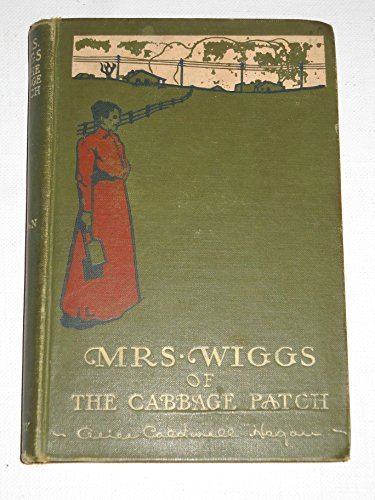 Mrs. Wiggs of Cabbage Patch by Alice Caldwell Hegan