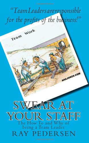 SWEAR at Your Staff: The How To and Why of being a Team Leader ebook