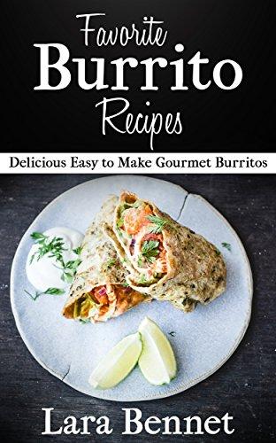 Favorite burrito recipes delicious easy to make gourmet burritos favorite burrito recipes delicious easy to make gourmet burritos by bennet lara forumfinder Images