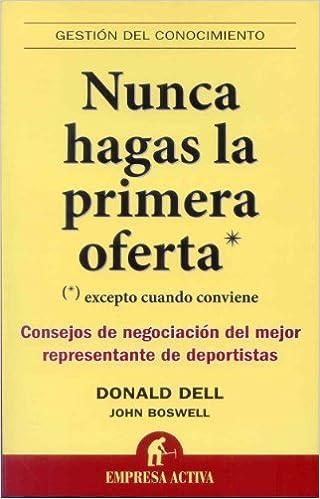 Nunca hagas la primera oferta (Spanish Edition) (Gestion del Conocimiento) [2010] (Author) Donald Dell, John Boswell
