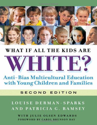 What If All the Kids Are White?: Anti-Bias Multicultural Education with Young Children and Families (Early Childhood Education Series)