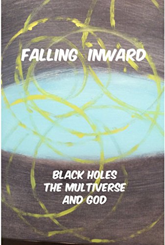 Falling Inward: Black Holes, The Multiverse, and God
