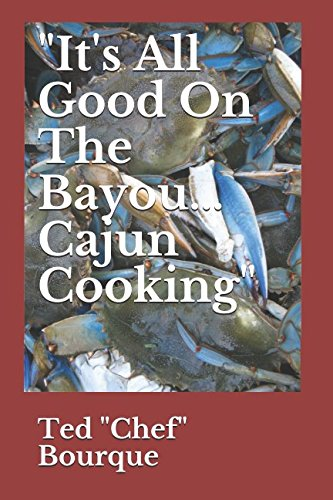 It's All Good On The Bayou Cajun Cooking by Ted Chef Bourque